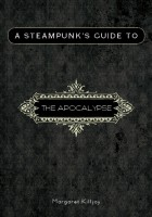 A Steampunk's Guide to the Apocalypse